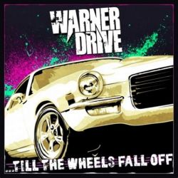 Warner Drive - ... Till The Wheels Fall Off